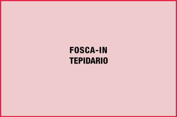 FOSCA IN TEPIDARIO n°3 Impermanenza