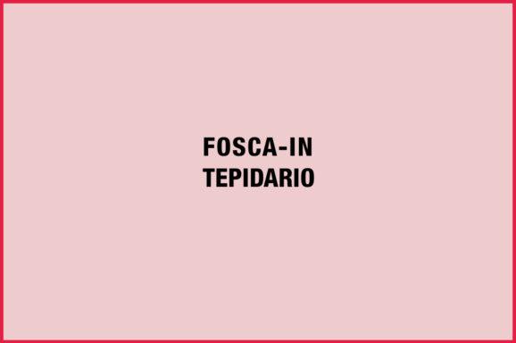 FOSCA IN TEPIDARIO n°3 Impermanenza